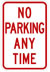 "A white street sign with red text that reads ""No parking any time."""