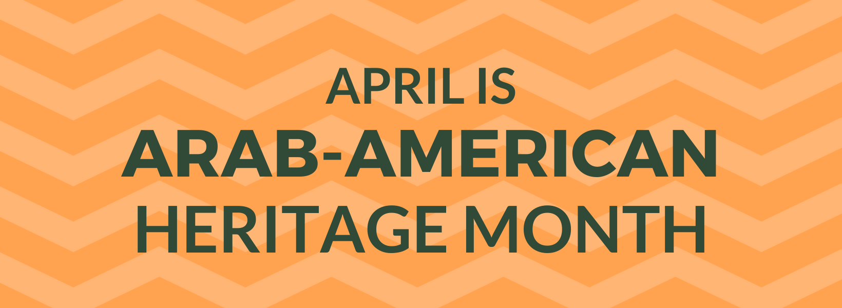 A graphic that reads: April Is Arab-American Heritage Month