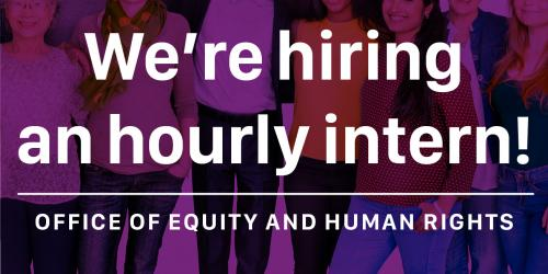 Flyer announcing the hiring of an hourly equity and human rights intern