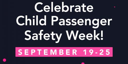 Graphic announcing Child Passenger Safety Week, Sept. 19-25