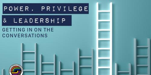 A graphic for the Power, Privilege, and Leadership virtual training.