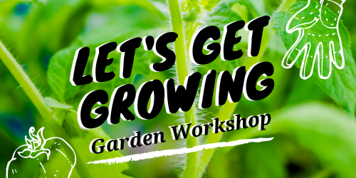 A graphic promoting Get Growing a gardening workshop.